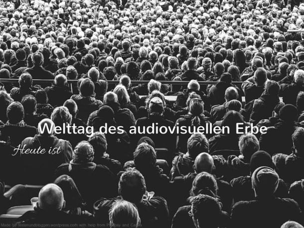 Heute ist Welttag des audiovisuellen Erbe