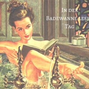 Heute ist: In der Badewanne lesenTag