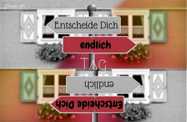 Heute ist: Entscheide Dich endlich Tag