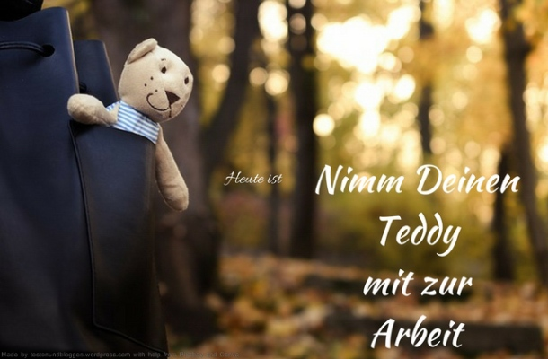 Heute ist: Nimm Deinen Teddy mit zur Arbeit Tag